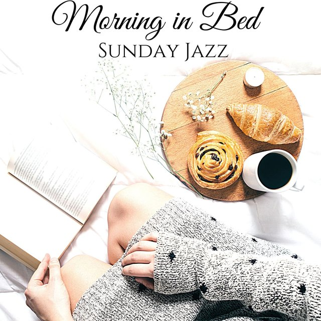 Morning in Bed: Sunday Jazz: Relaxing Mood for Coffee & Breakfest, Smooth Jazz Music