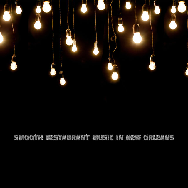 Smooth Restaurant Music in New Orleans – Calm Jazz Melodies for Dinner, Relaxing Moments, Dinner Time, Selected Jazz for a Meal