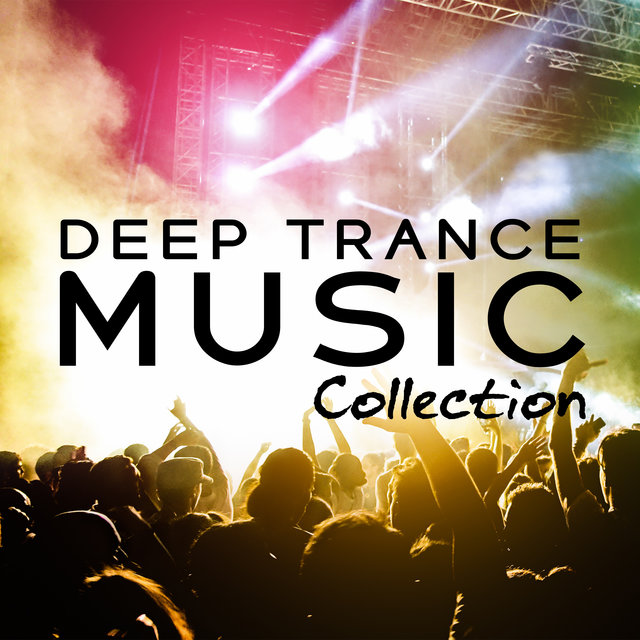 Deep Trance Music Collection - Ambient Sounds Straight from Berlin Clubs, Moments of Forgetfulness, Love on the Dance Floor, Strobe Lights, International Vibes