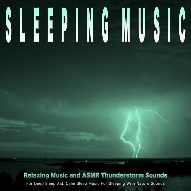 Sleeping Music: Relaxing Music and ASMR Thunderstorm Sounds For Deep Sleep Aid, Calm Sleep Music For Sleeping With Nature Sounds