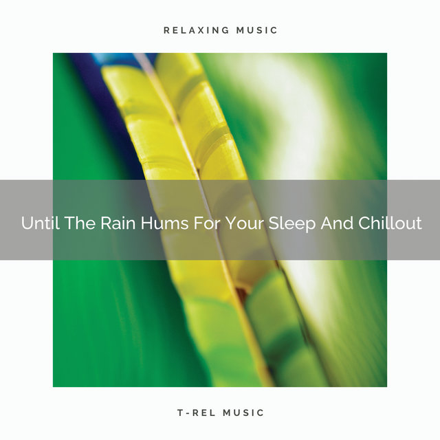 Until The Rain Hums For Your Sleep And Chillout