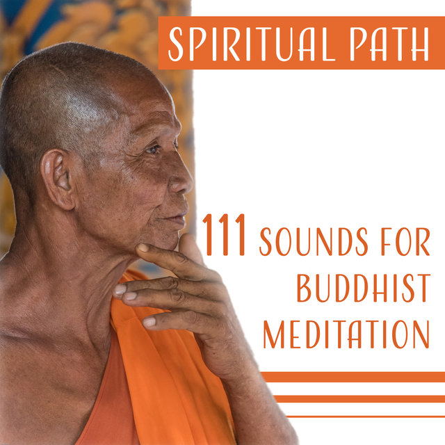 Spiritual Path – 111 Sounds for Buddhist Meditation, Zen Tracks for Om Chanting, Tibetan Music Therapy & Sounds of Nature
