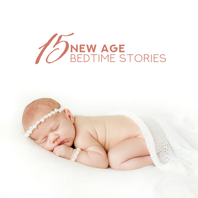 15 New Age Bedtime Stories: New Age Perfect Background Music When You Want to Tell a Fairy Tale to Your Child, Put a Child to Sleep & Rest After Long Day