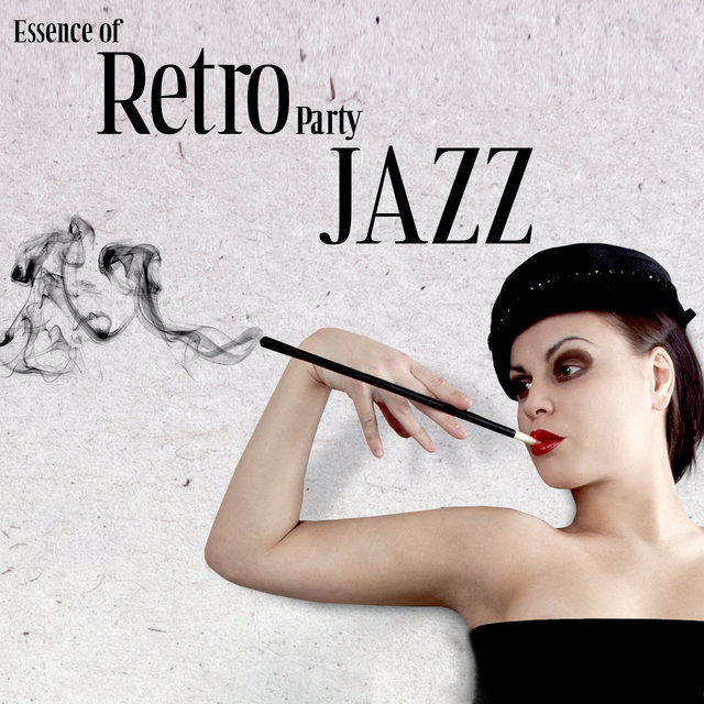 Essence of Retro Party Jazz - Music of Our Grandparents, Back to the Past, Evening Dresses and Tuxedos, Cigars, Gin and Tonic, Magic of Memories