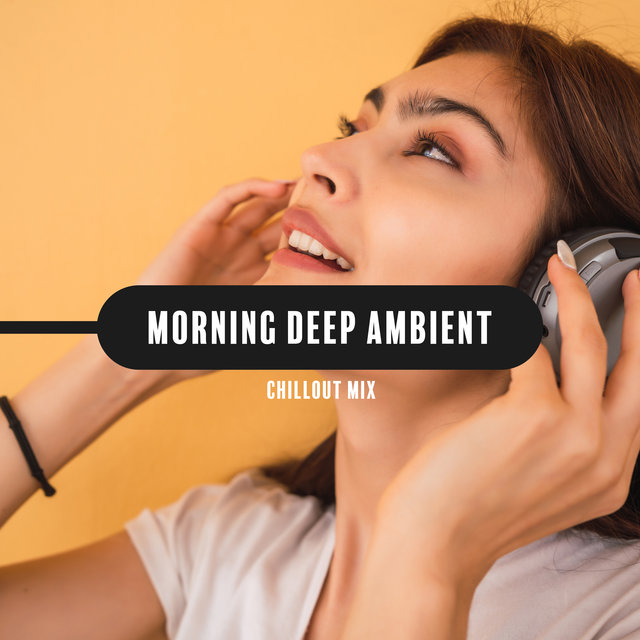 Morning Deep Ambient Chillout Mix