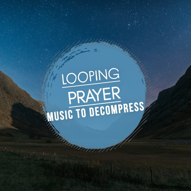 Looping Prayer Music to Decompress