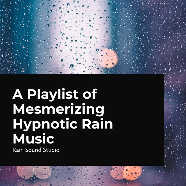 Mesmerizing Hypnotic Rain Music