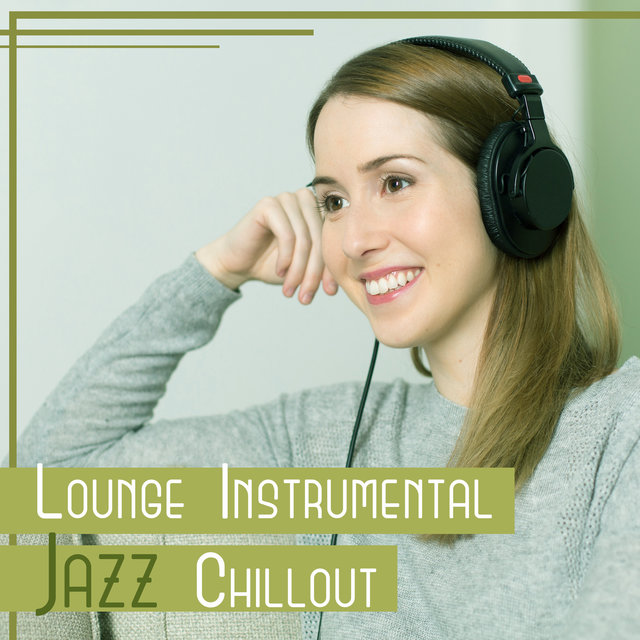 Lounge Instrumental Jazz Chillout – Soft Relaxation, Moody Jazz, Easy Listening, Coffee Break, Rest at Home, Inspirational Chamber Music