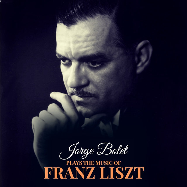 Jorge Bolet Plays the Music of Franz Liszt