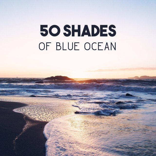50 Shades of Blue Ocean – Healing Sound of Calming Water for Lucid Dreams, Progressive Relaxation, Calm Your Mind and Rest