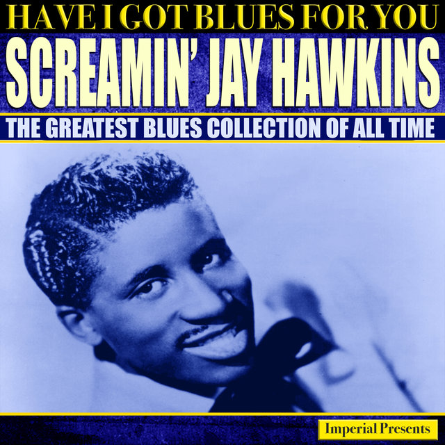 Screamin' Jay Hawkins (Have I Got Blues Got You)
