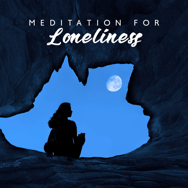 Meditation for Loneliness: Positive Change, Self Love, Deep Calm and Stress Relief & Healing Music