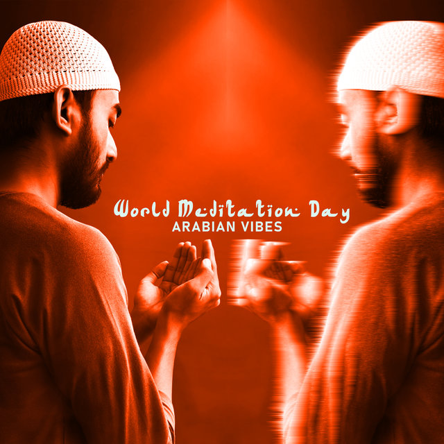 World Meditation Day: Arabian Vibes - Awareness Environmental, Spiritual Release, Mantra Therapy Music, Find Your Path, Revival