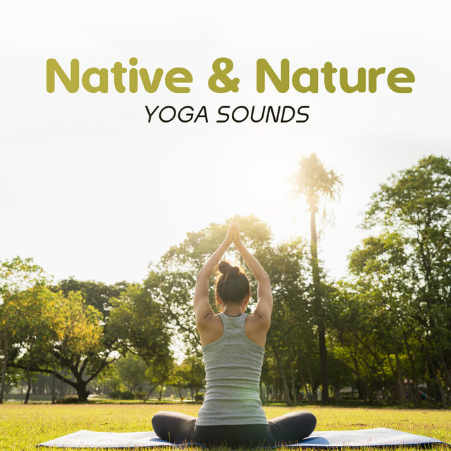 Native & Nature Yoga Sounds: New Age Music for Meditation & Contemplation, Time for Yoga Practice, Total Rest, Sounds of Nature Helpful in Exercises