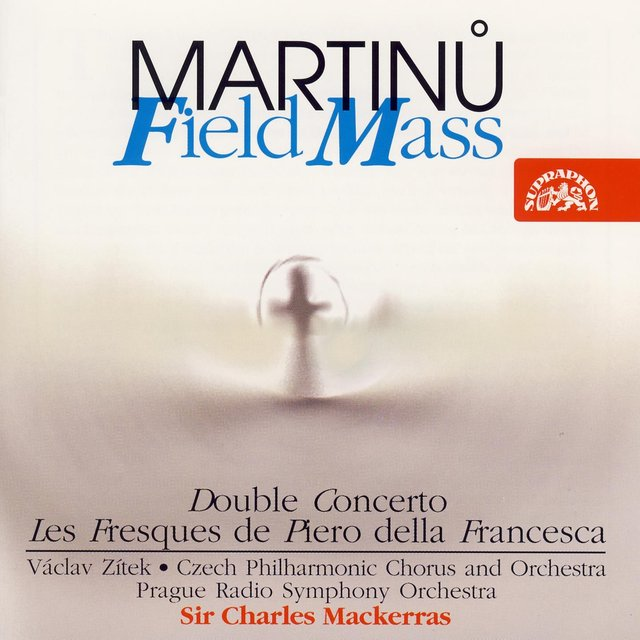 Martinu: Field Mass, Double Concerto, Les Fresques de Piero della Francesca