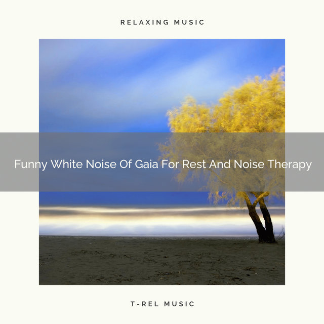 Funny White Noise Of Gaia For Rest And Noise Therapy