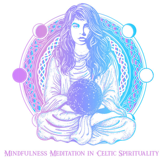 Mindfulness Meditation in Celtic Spirituality: Traditional Buddhist Meditation to Relaxing Celtic Music with Beautiful Sounds of Nature