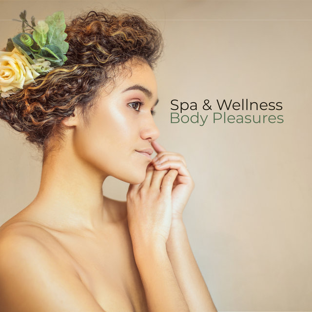Spa & Wellness Body Pleasures - New Age 2019 Music Collection for Spa & Wellness Center's Healing & Relaxing Treatments