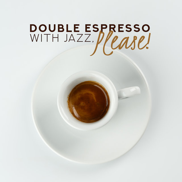 Double Espresso with Jazz, Please! - 2019 Instrumental Smooth Jazz Music for Cafe, Cafeteria, Coffee Shop, Friends Meeting at Home with Cup of Good Coffee & Dessert