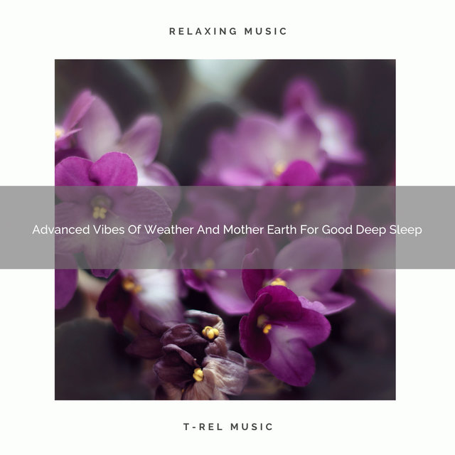 Advanced Vibes Of Weather And Mother Earth For Good Deep Sleep