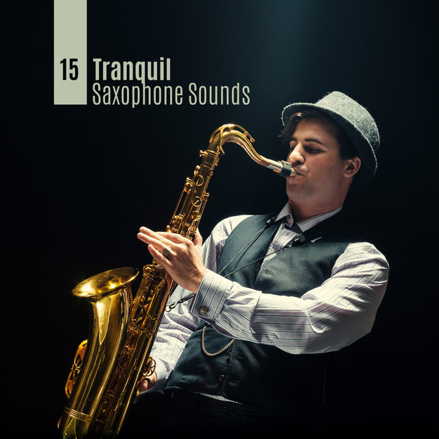 15 Tranquil Saxophone Sounds: Soft Instrumental Ambient Music for Relax, Peace & Harmony, Melodies Played on Saxophone