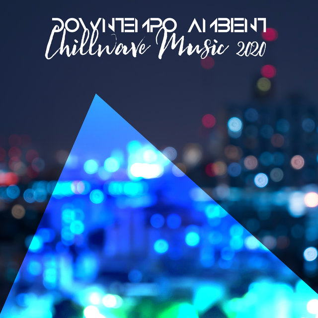 Downtempo Ambient Chillwave Music 2020