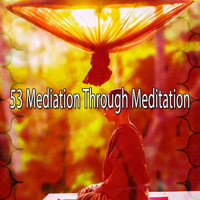53 Mediation Through Meditation