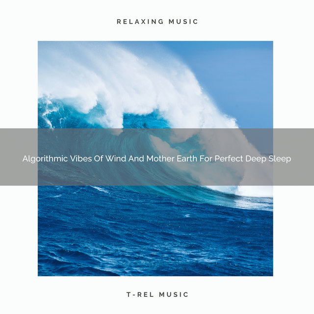 Algorithmic Vibes Of Wind And Mother Earth For Perfect Deep Sleep
