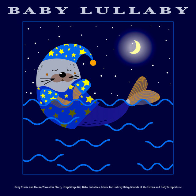 Baby Lullaby: Baby Music and Ocean Waves For Sleep, Deep Sleep Aid, Baby Lullabies, Music For Colicky Baby, Sounds of the Ocean and Baby Sleep Music