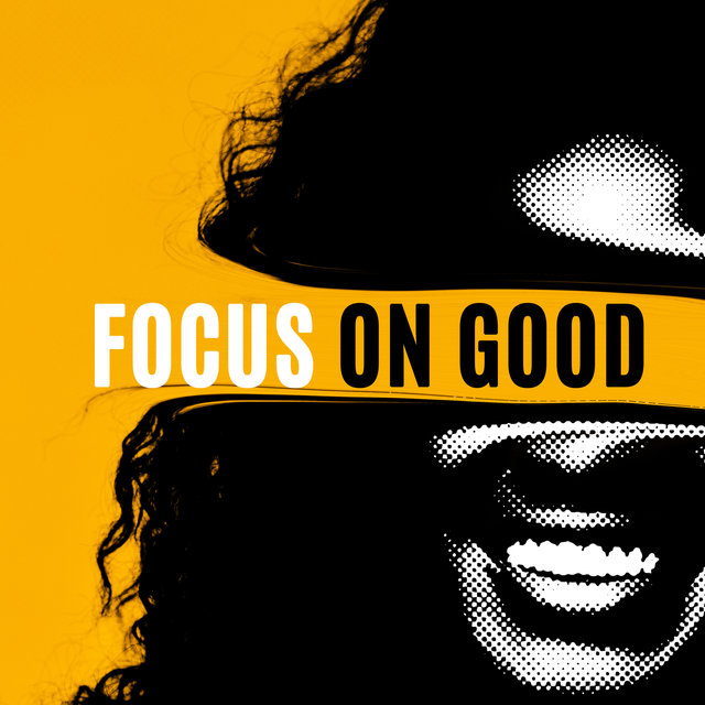 Focus on Good: Only Positive Thinking