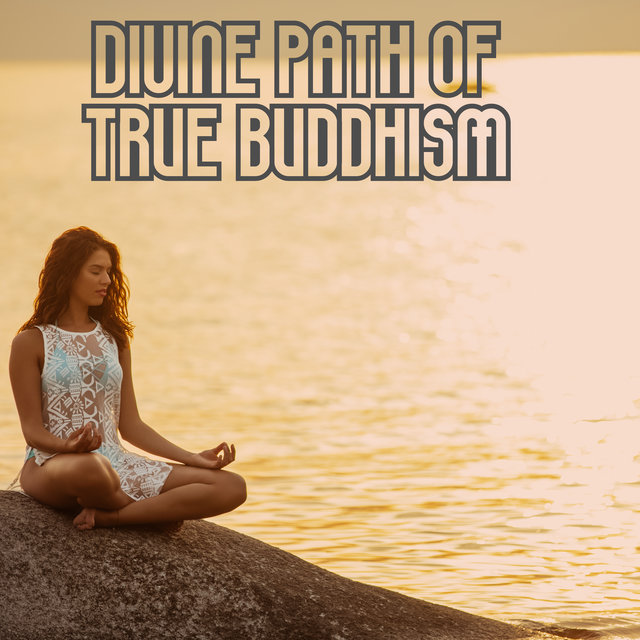 Divine Path of True Buddhism – Healing Therapy Sounds, Harmony & Balance, Mindfulness Meditation