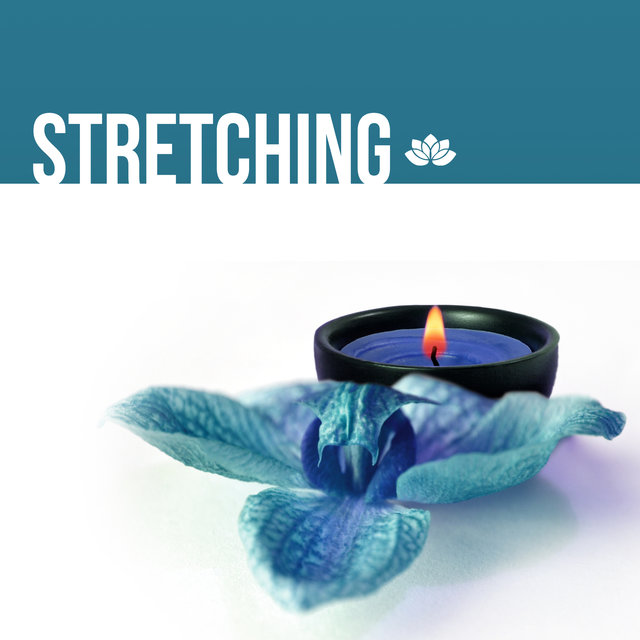 Stretching - Spirited Sensual Sounds for Yoga Practice and Pilates Exercises, Connect Your Body, Mind and Soul