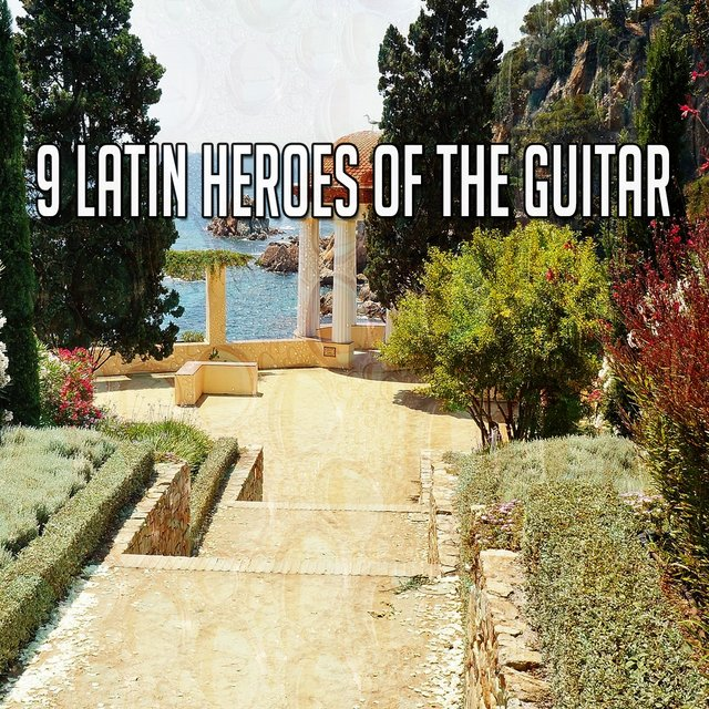 9 Latin Heroes of the Guitar