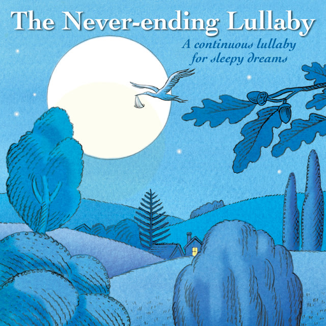 The Never-Ending Lullaby : A Continuous Lullaby For Sleepy Dreams