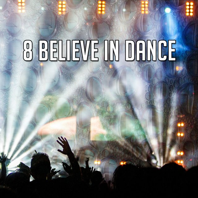 8 Believe In Dance