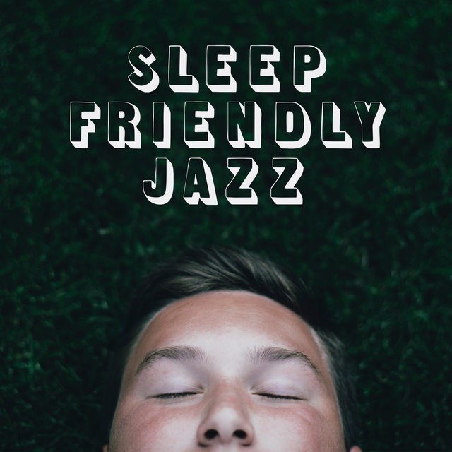 Sleep Friendly Jazz: Bedtime Music Compilation