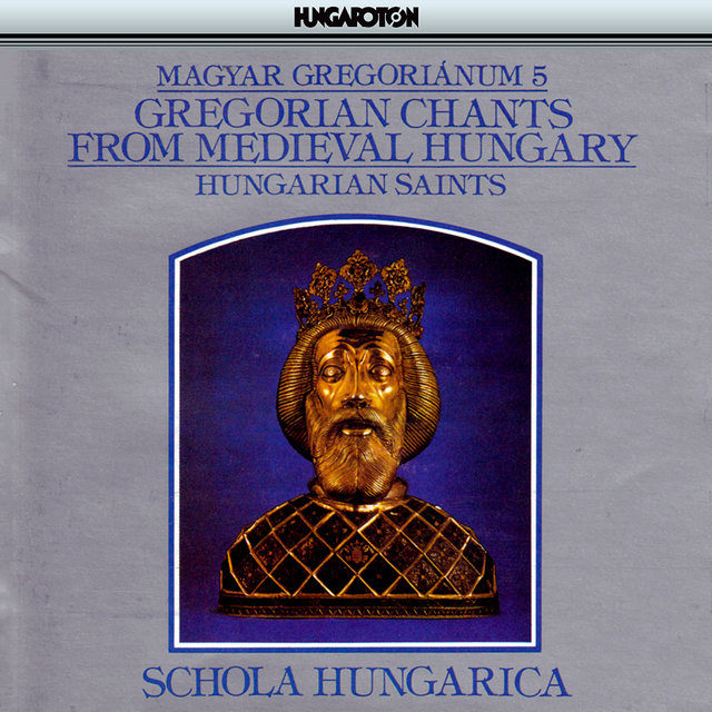 Gregorian Chants From Medieval Hungary, Vol. 5 -  Hungarian Saints