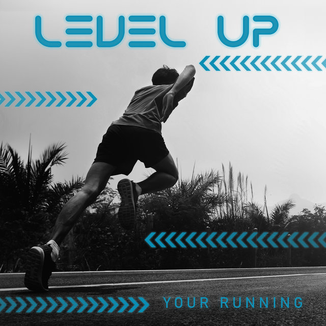 Level Up Your Running - Collection of Best Motivational Chill Songs Perfect for Training, Fitness, Running and Stretching