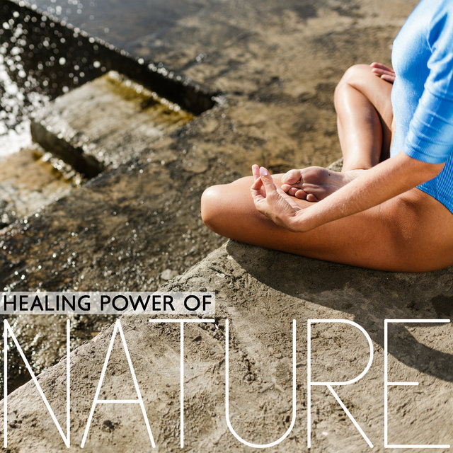 Healing Power of Nature - Calm New Age Music Best for Morning Meditation, Yoga Training or Sleep