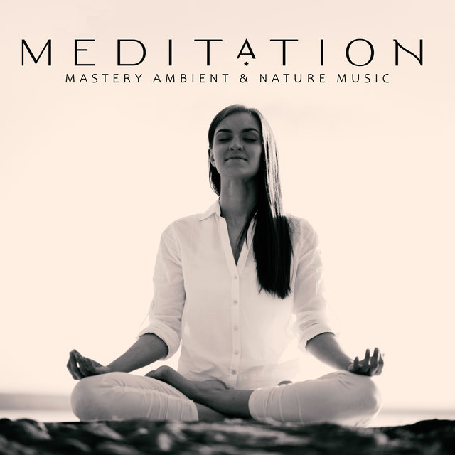 Meditation Mastery Ambient & Nature Music 2020