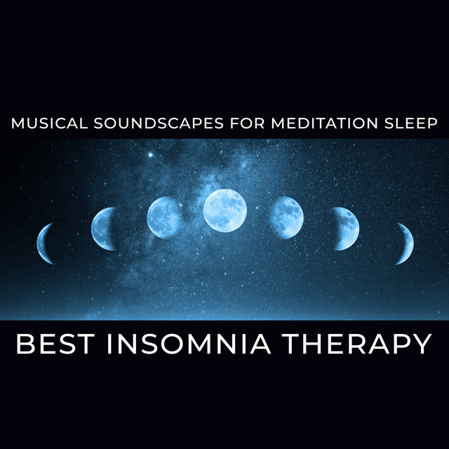 Musical Soundscapes for Meditation Sleep: Best Insomnia Therapy, Calming Music for Stress Relief, Pure Relaxation Music for Sleeping (Deep Sleep)