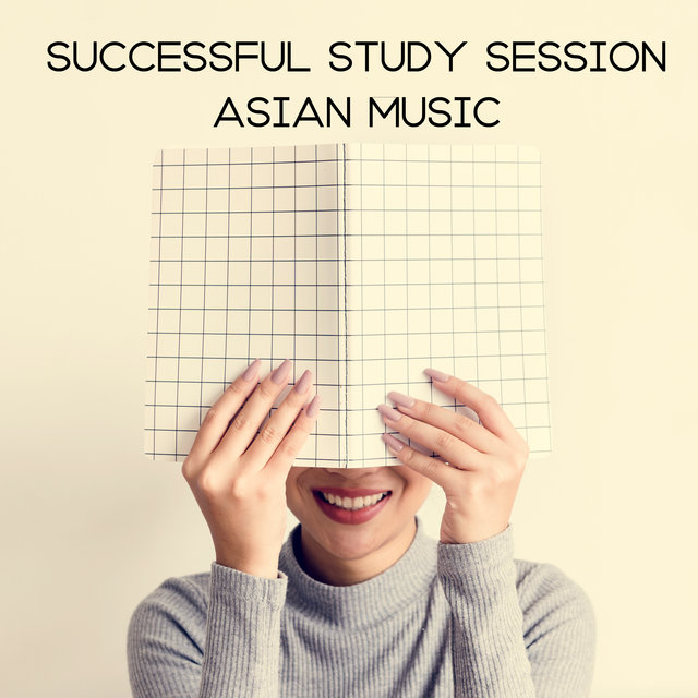 Successful Study Session: Asian Music – 1 Hour of Ambient New Age Music That Supports Concentration and Memory