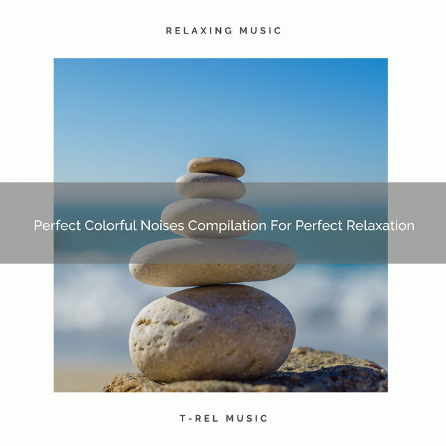 Perfect Colorful Noises Compilation For Perfect Relaxation