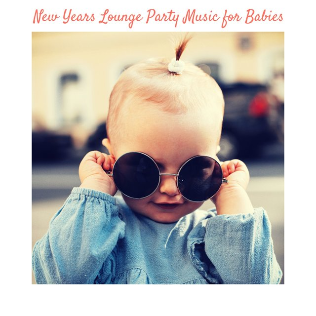 New Years Lounge Party Music for Babies