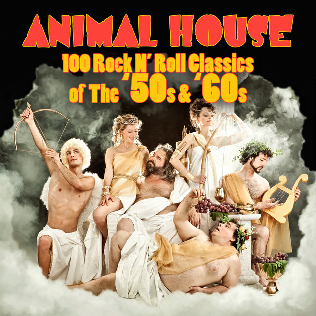 Animal House - 100 Rock N' Roll Classics Of The '50s & '60s