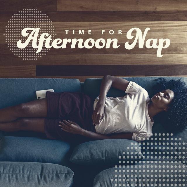 Time for Afternoon Nap: 2020 Soft Ambient Sounds for Your Afternoon Relax, Rest and Nap. Deep Night Sleep and Sweet Dreams