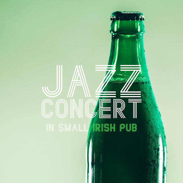 Jazz Concert in Small Irish Pub: 2019 Vintage Smooth Jazz Music Compilation for Total Relaxing, Nice Time Spending With Friends, Little Party in the Pub or Club