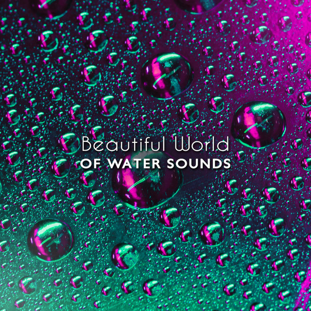 Beautiful World of Water Sounds: 2019 New Age Music Compilation, Piano Melodies with Many Kinds of Water Sounds Perfect for Relax, Afternoon Rest, Calm Down, Stress Free, White Noise