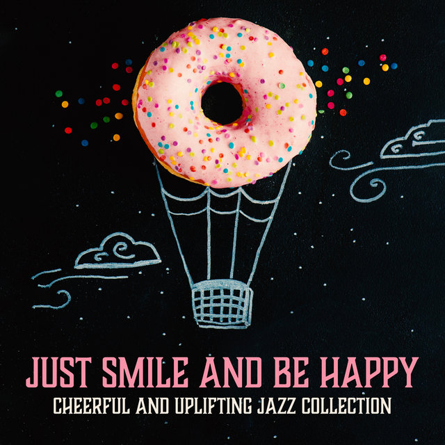 Just Smile and Be Happy: Cheerful and Uplifting Jazz Collection
