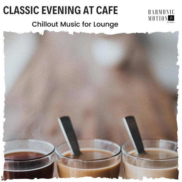 Classic Evening At Cafe - Chillout Music For Lounge